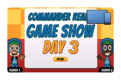 Commander Ready Game Show: Day 3